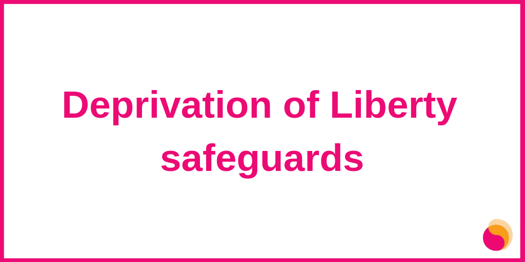 Urgent need for Deprivation of Liberty safeguards
