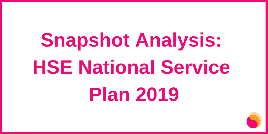Snapshot analysis of the HSE's National Service Plan 2019