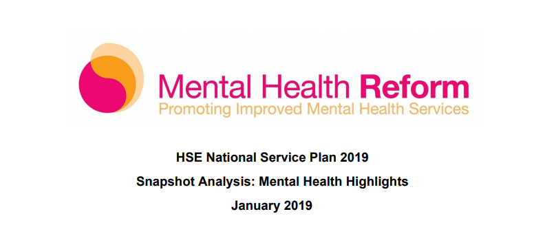 "Graphic on a white background of the Mental Health Reform logo in the background with text underneath reading ""HSE National Service Plan 2019. Snapshot Analysis: Mental Health Highlights. January 2019"" in black font."