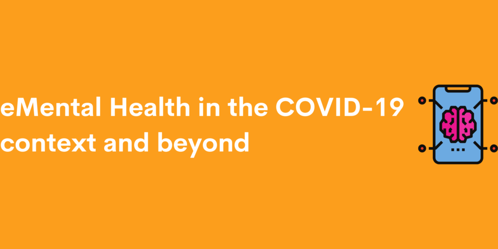 "Graphic on orange background with white text reading ""eMental Health in the COVID-19 context and beyond"" with small icon of a phone."